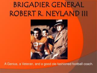 Brigadier General Robert r. Neyland III