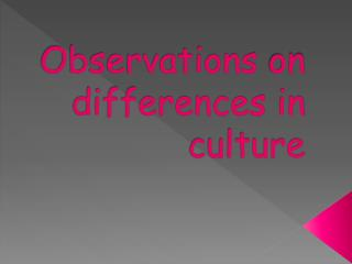 Observations  on  differences  in  culture