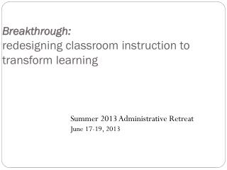 Breakthrough: redesigning classroom instruction to transform learning