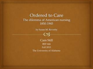 Ordered to Care The dilemma of American nursing  1850-1945 by Susan M.  Reverby