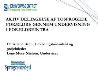 Christiane Bech, Udviklingskonsulent og projektleder Lene Mose Nielsen, Underviser