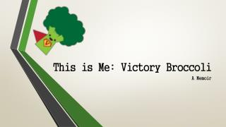 This is Me: Victory Broccoli