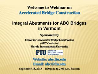 Welcome  to Webinar on Accelerated Bridge  Construction Integral Abutments for ABC Bridges