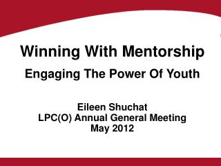 Engaging The Power Of Youth Eileen Shuchat LPC(O) Annual General Meeting May 2012