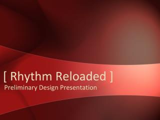 [ Rhythm Reloaded ]