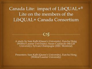 Canada Lite:  impact of  LibQUAL + ®  Lite on the members of the  LibQUAL +  Canada Consortium
