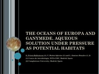 THE OCEANS OF EUROPA AND  GANYMEDE. AQUEOUS SOLUTION UNDER PRESSURE AS POTENTIAL HABITATS