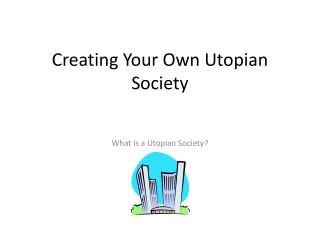 Creating Your Own Utopian Society
