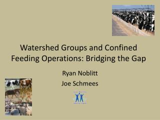 Watershed Groups and Confined Feeding Operations: Bridging the Gap