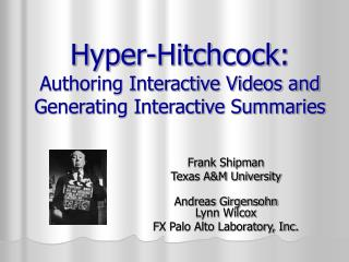 Hyper-Hitchcock:  Authoring Interactive Videos and Generating Interactive Summaries