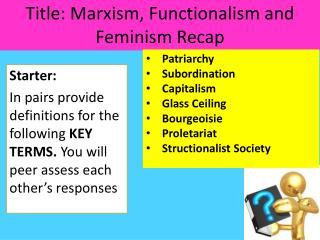 Title: Marxism, Functionalism and Feminism Recap