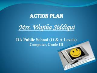 Action Plan Mrs.  Wajiha Siddiqui DA Public School (O & A Levels) Computer, Grade III