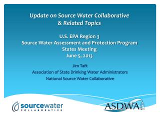 Jim Taft Association of State Drinking Water Administrators National Source Water Collaborative