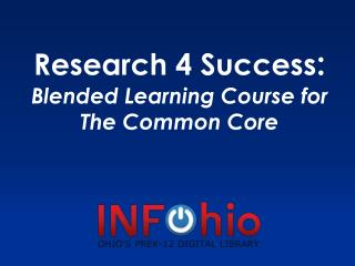 Research 4 Success : Blended Learning Course for The Common Core