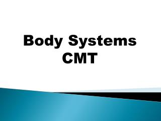 Body Systems CMT