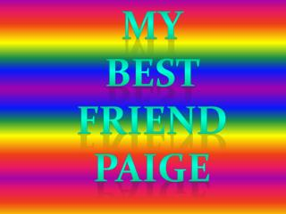 MY BEST  FRIEND PAIGE