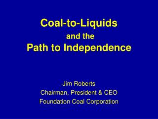 Coal-to-Liquids  and the Path to Independence