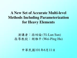 A New Set of Accurate Multi-level Methods Including Parameterization for Heavy  Elements