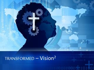 TRANSFORMED  –  Vision 2