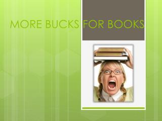 MORE BUCKS FOR BOOKS
