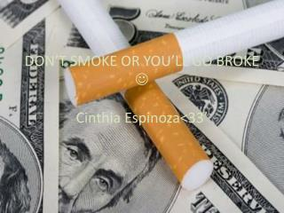 DON'T SMOKE OR YOU'LL GO BROKE    C inthia  Espinoza<33'