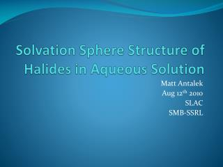 Solvation Sphere Structure of Halides in Aqueous Solution