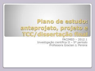 Plano de estudo: anteprojeto, projeto e TCC/dissertação final