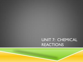 Unit 7:  chemical reactions