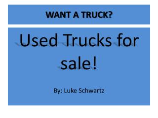 WANT A TRUCK?