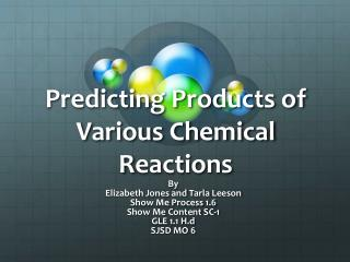 Predicting Products of Various Chemical  R eactions
