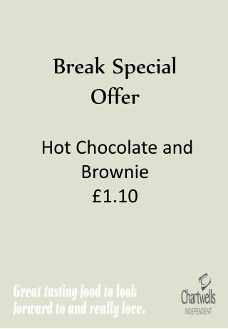 Break Special        Offer  Hot Chocolate and Brownie £1.10