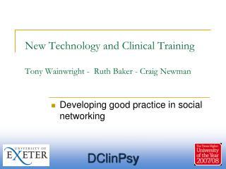 New Technology and Clinical Training Tony Wainwright -  Ruth Baker - Craig Newman