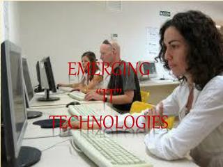 "EMERGING  ""IT""  TECHNOLOGIES"