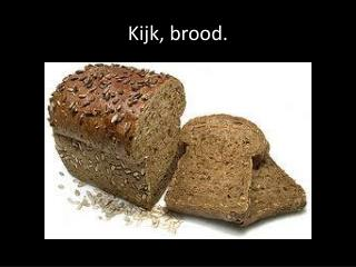 Kijk, brood.