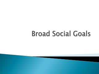 Broad Social Goals
