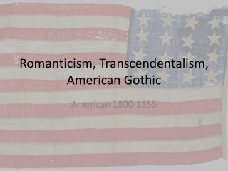 Romanticism, Transcendentalism, American Gothic