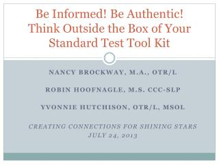 Be Informed! Be Authentic! Think Outside the Box of Your  Standard Test Tool Kit