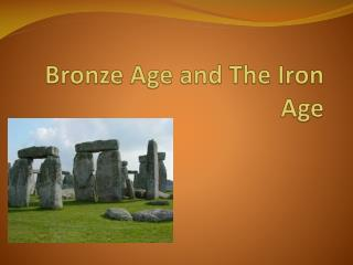 Bronze Age and The Iron Age