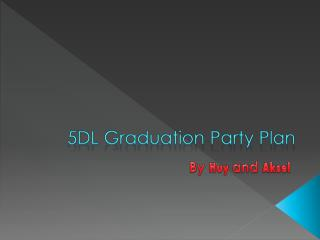 5DL Graduation Party Plan