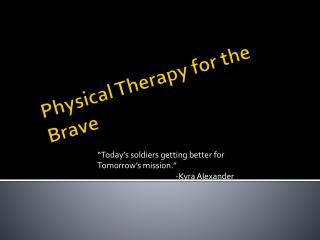 Physical Therapy for the Brave