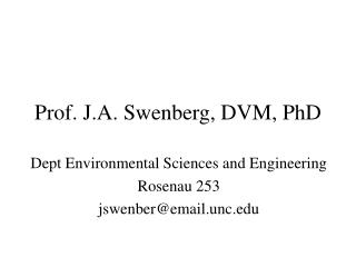 Prof. J.A. Swenberg, DVM, PhD