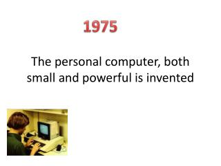 The personal computer, both small and powerful is invented
