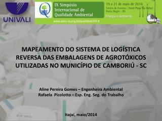 Aline Pereira Gomes – Engenheira Ambiental Rafaela   Picolotto  – Esp. Eng. Seg. do Trabalho