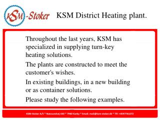 Throughout the last years, KSM has specialized in supplying turn-key heating solutions.