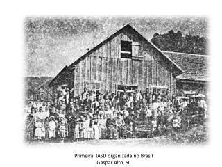 Primeira   IASD  organizada  no  Brasil Gaspar Alto, SC
