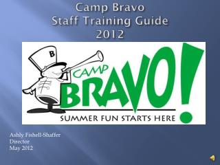 Camp Bravo  Staff Training Guide  2012