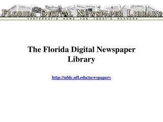The Florida Digital Newspaper Library ufdc.ufl/newspapers