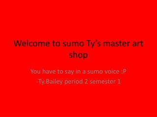 Welcome to sumo Ty's master art shop