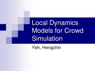 Local Dynamics Models for Crowd Simulation