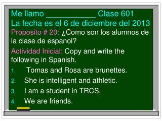 Me  llamo  ___________  Clase  601 La  fecha es  el 6 de  diciembre  del 2013